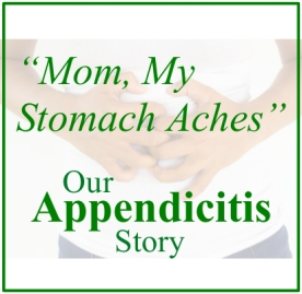 Mom, My Stomach Aches.  Our Appendicitis Story.  By Entri Ways