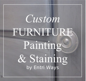 Custom Furniture Painting & Staining by Entri Ways